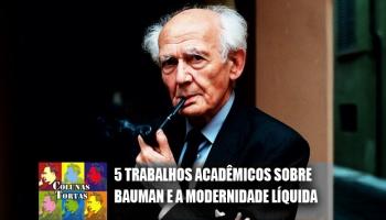 5 monografias sobre Bauman e a modernidade líquida