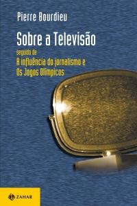 Sobre a Televisão, de Pierre Bourdieu, Editora Zahar.